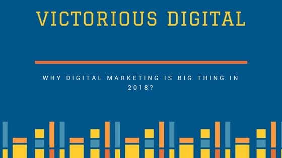Why digital marketing is big thing? Victorious Digital
